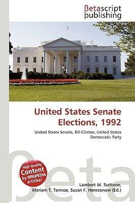 United States Senate Elections, 1992 (Paperback): Lambert M. Surhone, Miriam T. Timpledon, Susan F. Marseken