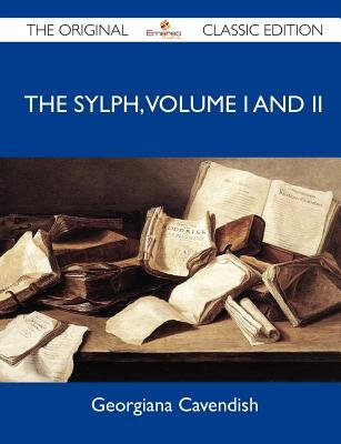 The Sylph, Volume I and II - The Original Classic Edition (Paperback):