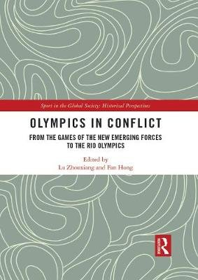 Olympics in Conflict - From the Games of the New Emerging Forces to the Rio Olympics (Hardcover): Lu Zhouxiang, Fan Hong