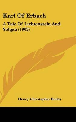 Karl of Erbach - A Tale of Lichtenstein and Solgau (1902) (Hardcover): Henry Christopher Bailey