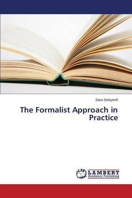 The Formalist Approach in Practice (Paperback): Setayesh Sara
