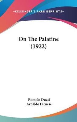 On the Palatine (1922) (Hardcover): Romolo Ducci