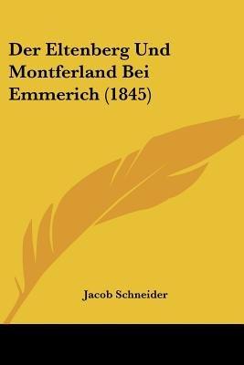 Der Eltenberg Und Montferland Bei Emmerich (1845) (English, German, Paperback): Jacob Schneider