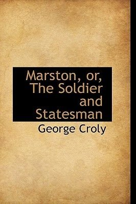 Marston, Or, the Soldier and Statesman (Hardcover): George Croly