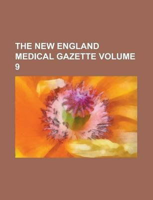 The New England Medical Gazette Volume 9 (Paperback): Anonymous