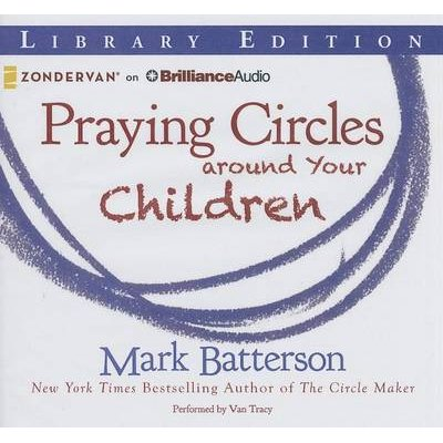 Praying Circles Around Your Children (Standard format, CD, Library ed.): Mark Batterson