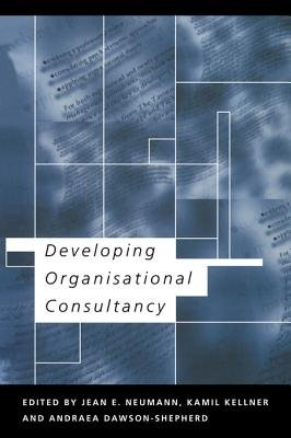 Developing Organisational Consultancy (Electronic book text): Andraea Dawson-Shepherd, Kamil Kellner, Jean E. Neumann
