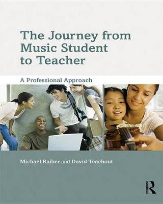 The Journey from Music Student to Teacher - A Professional Approach (Electronic book text, 1st edition): Michael Raiber, David...