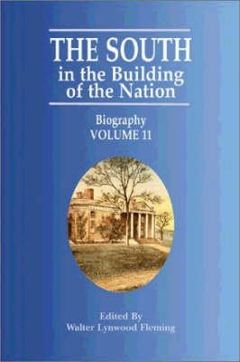 The South in the Building of the Nation, v.11 - Biography A to J (Paperback): Walter Lynwood Fleming