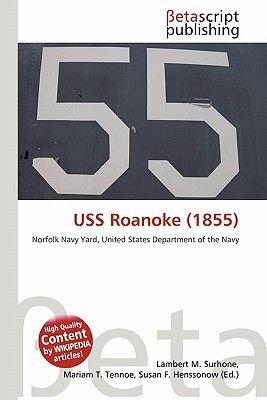 USS Roanoke (1855) (Paperback): Lambert M. Surhone, Mariam T. Tennoe, Susan F. Henssonow