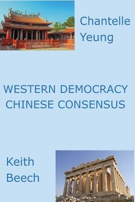 Western Democracy Chinese Consensus (Paperback): Keith Beech, Chantelle Yeung