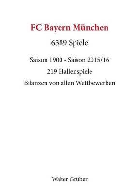 FC Bayern Munchen. 6389 Spiele (German, Paperback): Walter Gruber