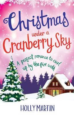 Christmas Under a Cranberry Sky - A Perfect Romance to Curl Up by the Fire with (Paperback): Holly Martin