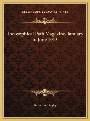 Theosophical Path Magazine, January to June 1915 (Hardcover): Katherine Tingley