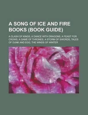 A Song of Ice and Fire Books (Study Guide) - A Storm of Swords, a Game of Thrones, a Feast for Crows, a Clash of Kings, Tales...
