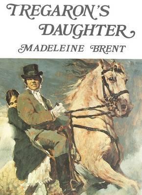 Tregaron's Daughter (Paperback): Madeleine Brent
