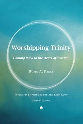 Worshipping Trinity - Coming Back to the Heart of Worship (2nd Edition) (Electronic book text, 2nd Revised edition): Robin A....