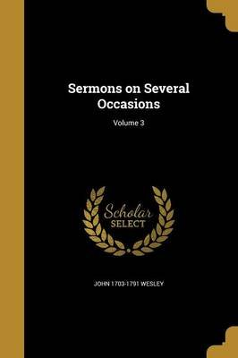 Sermons on Several Occasions; Volume 3 (Paperback): John 1703-1791 Wesley