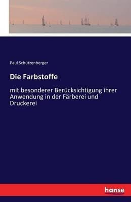 Die Farbstoffe (German, Paperback): Paul Schutzenberger