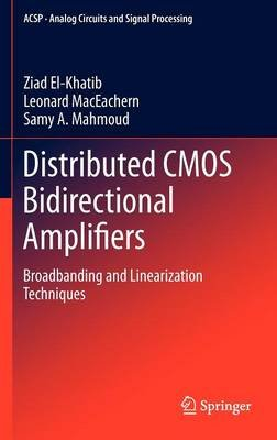 Distributed CMOS Bidirectional Amplifiers - Broadbanding and Linearization Techniques (Hardcover, 2012): Ziad El-Khatib,...