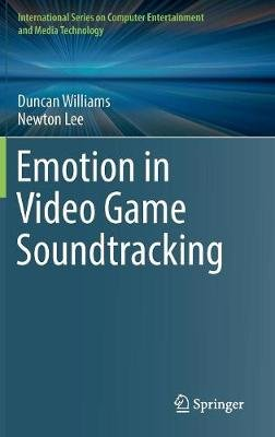 Emotion in Video Game Soundtracking (Hardcover, 1st ed. 2018): Duncan Williams, Newton Lee