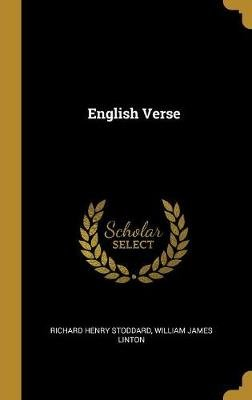 English Verse (Hardcover): Richard Henry Stoddard, William James Linton