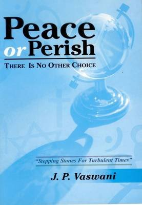 Peace or Perish - There is No Other Choice (Paperback): J.P. Vaswani