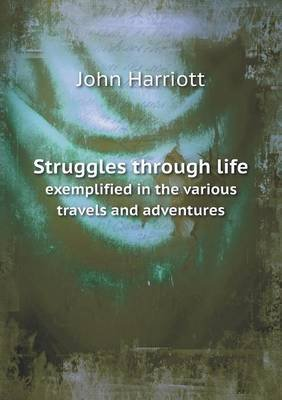 Struggles Through Life Exemplified in the Various Travels and Adventures (Paperback): John Harriott