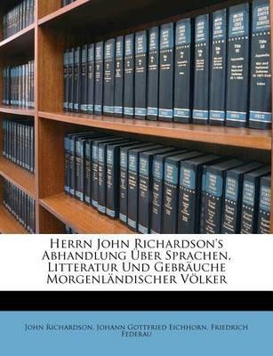 Herrn John Richardson's Abhandlung Uber Sprachen, Litteratur Und Gebr Uche Morgenl Ndischer Volker (English, German,...