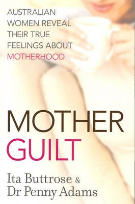 Motherguilt - Australian Women Reveal Their True Feelings About Motherhood (Paperback): Ita Buttrose, Penny Adams