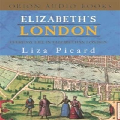 Elizabeth's London - Everyday Life in Elizabethan London (Abridged, Downloadable audio file, Abridged edition): Liza Picard