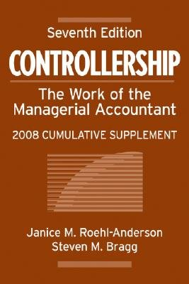 Controllership 2008: Cumulative Supplement (Paperback, 7th Revised edition): Janice M. Roehl-Anderson, Steven M Bragg