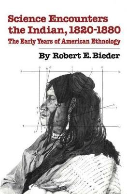 Science Encounters the Indian, 1820-1880 - The Early Years of American Ethnology (Paperback): Robert E. Bieder