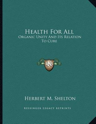 Health for All - Organic Unity and Its Relation to Cure (Paperback): Herbert M. Shelton