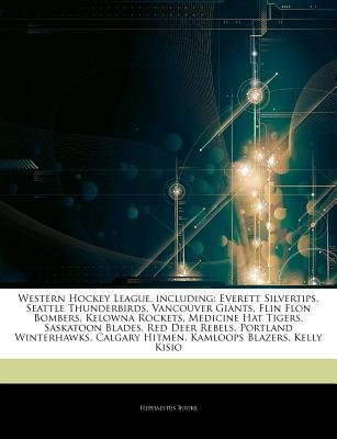 Articles on Western Hockey League, Including - Everett Silvertips, Seattle Thunderbirds, Vancouver Giants, Flin Flon Bombers,...