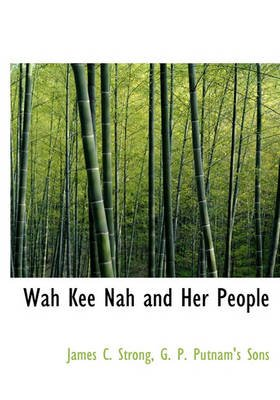 Wah Kee Nah and Her People (Hardcover): James C. Strong