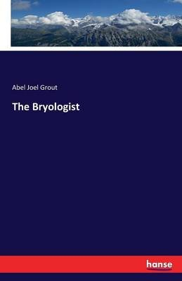 The Bryologist (Paperback): Abel Joel Grout