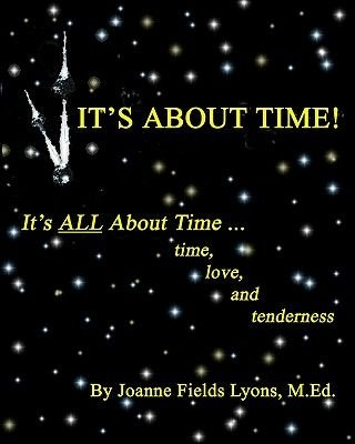 It's about Time! - It's All about Time ...Time, Love, and Tenderness (Paperback): Joanne Fields Lyons