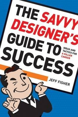 The Savvy Designer's Guide to Success - Ideas and Tactics for a Killer Career (CD): Jeff Fisher
