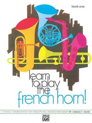 Learn to Play the French Horn, Bk 1 - A Carefully Graded Method That Develops Well-Rounded Musicianship (Paperback): Charles...