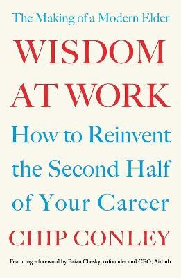 Wisdom at Work - The Making of a Modern Elder (Paperback): Chip Conley