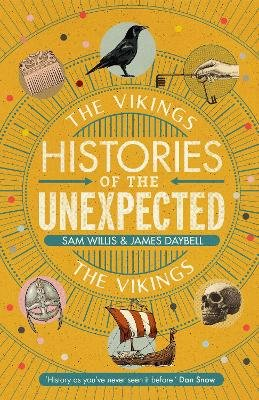 Histories of the Unexpected: The Vikings (Hardcover, Main): Sam Willis, James Daybell