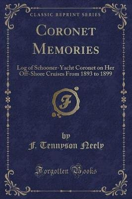 Coronet Memories - Log of Schooner-Yacht Coronet on Her Off-Shore Cruises from 1893 to 1899 (Classic Reprint) (Paperback): F....
