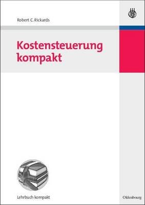 Kostensteuerung Kompakt (German, Electronic book text): Robert C Rickards