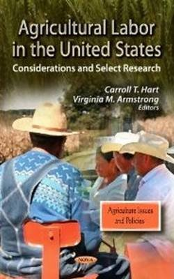 Agricultural Labor in the United States - Considerations & Select Research (Hardcover): Carroll T. Hart, Virginia M. Armstrong