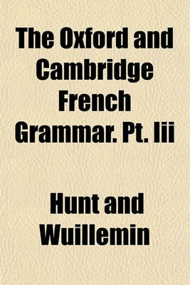 The Oxford and Cambridge French Grammar. PT. III (Paperback): Hunt And Wuillemin