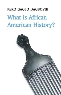 What is African American History? (Paperback): Pero Gaglo Dagbovie