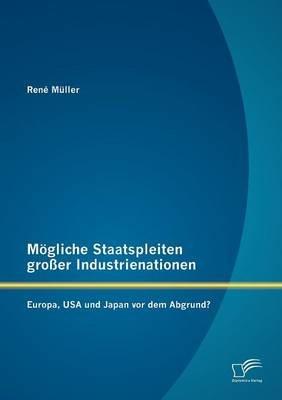 M Gliche Staatspleiten Gro Er Industrienationen - Europa, USA Und Japan VOR Dem Abgrund? (German, Paperback): Ren M. Ller