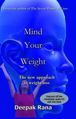 Mind Your Weight - The New Approach to Weight Loss (Paperback): Deepak Rana