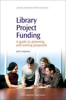 Library Project Funding - A Guide to Planning and Writing Proposals (Hardcover, New): Julie Carpenter